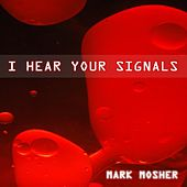 Play & Download I Hear Your Signals by Mark Mosher | Napster