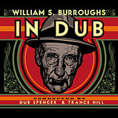 In Dub (Selected by Dub Spencer & Trance Hill) by William S. Burroughs
