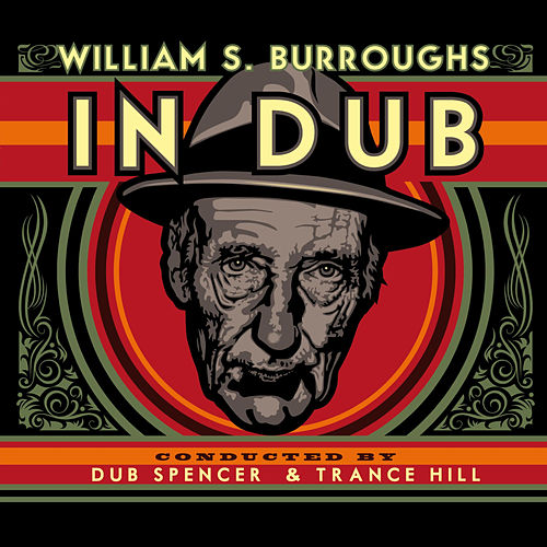 Play & Download In Dub (Selected by Dub Spencer & Trance Hill) by William S. Burroughs | Napster