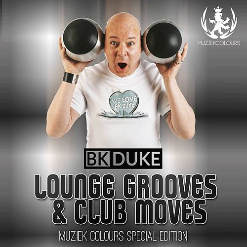 Play & Download Bk Duke Pres. Lounge Grooves & Club Moves - EP by Various Artists | Napster