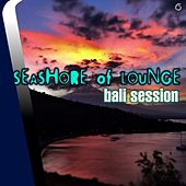 Play & Download Seashore of Lounge Bali Session - EP by Various Artists | Napster