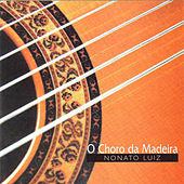 Play & Download O Choro da Madeira by Nonato Luiz | Napster