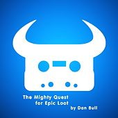 Play & Download The Mighty Quest for Epic Loot by Dan Bull | Napster