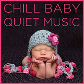 Chill Baby Quiet Music: Soothing Sounds for to Calm Your Baby Down by Various Artists