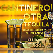 Play & Download Cantinero! Otra Tequila! Cruz de Madera y Otros Exitos Vol.1 Presentado por Club Corridos by Various Artists | Napster