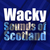Wacky Sounds of Scotland by Various Artists