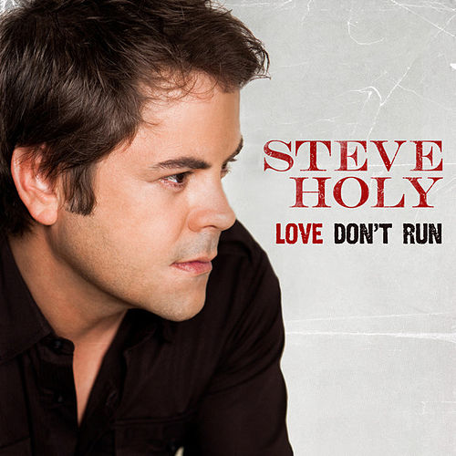 Play & Download Love Don't Run by Steve Holy | Napster