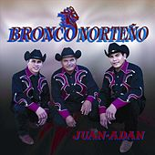 JUAN-ADAN by Bronco Norteno