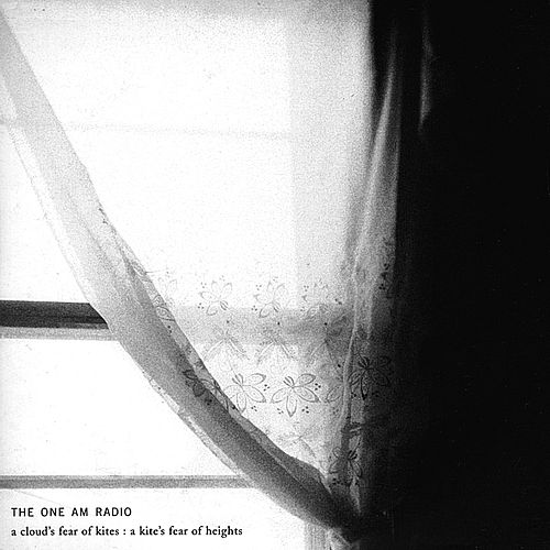 A Cloud's Fear Of Kites : A Kite's Fear Of Heights by The One AM Radio