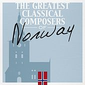 Play & Download The Greatest Classical Composers of Norway by Various Artists | Napster