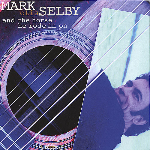 Play & Download Mark Otis Selby...And the Horse He Rode In On by Mark Selby | Napster