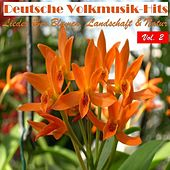 Deutsche Volksmusik Hits - Lieder über Blumen, Landschaft & Natur, Vol. 2 by Various Artists