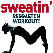 Sweatin' - Reggaeton Workout! Latin Club Bangers for Running, Dancing, Lifting, Cardio, Calisthenics, And Getting into Shape! by Various Artists