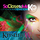 Play & Download So Close to Me: New & Now Part 3 Remixes by Kristine W. | Napster