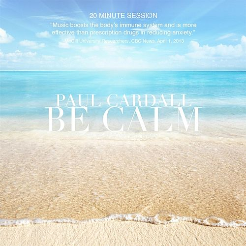 Be Calm: Brain Healthy Music by Paul Cardall