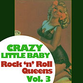 Crazy Little Baby: Rock 'N' Roll Queens, Vol. 3 von Various Artists