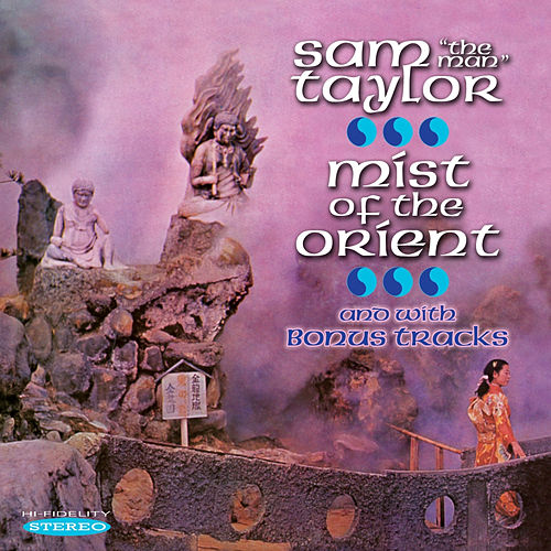 Play & Download Mist of the Orient and with Bonus Tracks by Sam 'The Man' Taylor | Napster