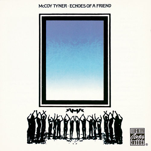 Echoes Of A Friend by McCoy Tyner