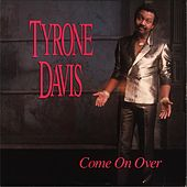 Come On Over by Tyrone Davis