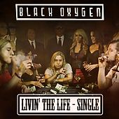 Play & Download Livin' the Life by Black Oxygen | Napster