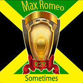 Sometimes by Max Romeo
