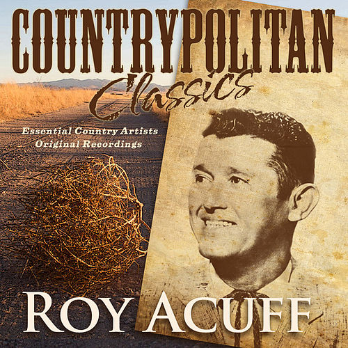 Play & Download Countrypolitan Classics - Roy Acuff by Roy Acuff | Napster