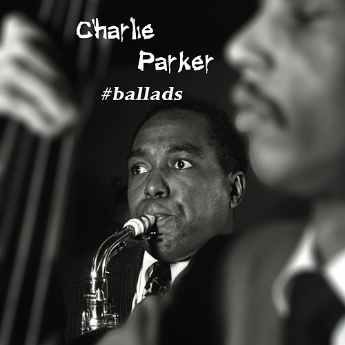 Play & Download Ballads by Charlie Parker | Napster