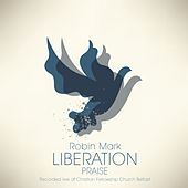 Play & Download Liberation Praise by Robin Mark | Napster