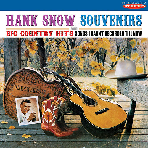 Souvenirs / Big Country Hits: Songs I Hadn't Recorded Till Now by Hank Snow