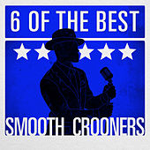 Play & Download 6 of the Best - Smooth Crooners by Various Artists | Napster