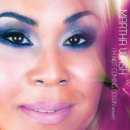 I'm Not Coming Down Remixes by Martha Wash