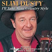 I'Ll Take Mine Country Style by Slim Dusty