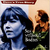 Play & Download Sex Without Bodies by Dave's True Story | Napster