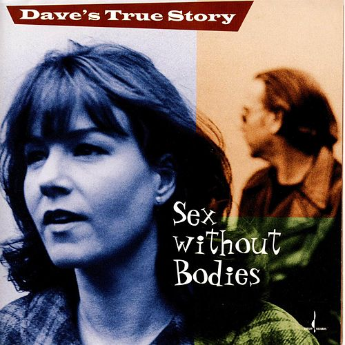 Sex Without Bodies by Dave's True Story