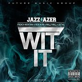 Wit It (feat. French Montana, Rick Ross, Mally Mall & Detail) - Single by Jazz Lazer