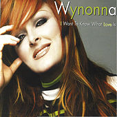 I Want To Know What Love Is (Remixes) by Wynonna Judd