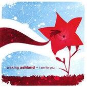 I Am for You by Waking Ashland