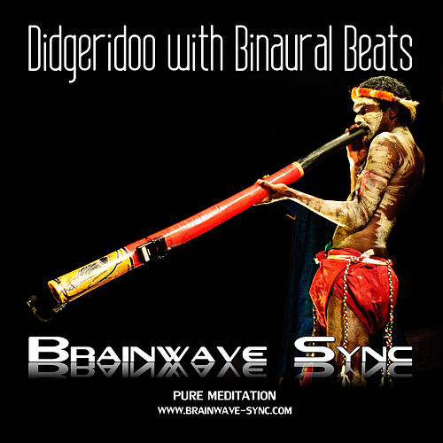 Didgeridoo with Binaural Beats (Aboriginal Music & Musical Instruments Australia and Brainwave Entrainment) by Brainwave-Sync