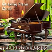 Play & Download Relaxing Classics by Relaxing Piano Music | Napster