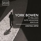 Play & Download Bowen: 24 Preludes, Suite Mignonne & Berceuse, Op. 83 by Cristina Ortiz | Napster