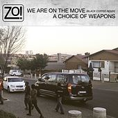 Play & Download We Are On The Move (Black Coffee Remix) / A Choice Of Weapons by Zo! | Napster