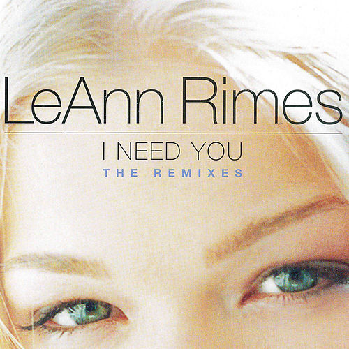 I Need You (Remixes) by LeAnn Rimes