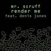 Render Me - Single by Mr. Scruff