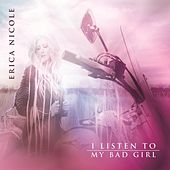 I Listen to My Bad Girl by Erica Nicole