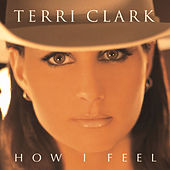 Play & Download How I Feel by Terri Clark | Napster