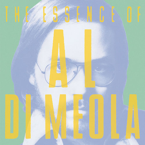 Play & Download The Essence Of Al DiMeola by Al DiMeola | Napster