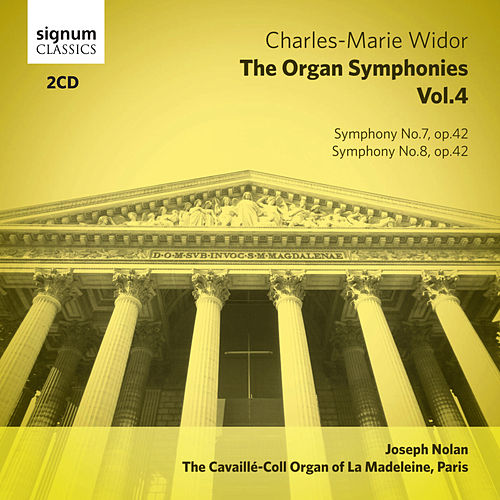 Widor - The Organ Symphonies, Vol. 4: The Cavaillé-Coll Organ of La Madeleine, Paris by Joseph Nolan