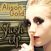 Shush Up by Alison Gold