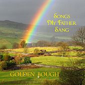 Songs My Father Sang by Golden Bough
