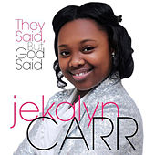 Play & Download They Said, But God Said - Single by Jekalyn Carr | Napster